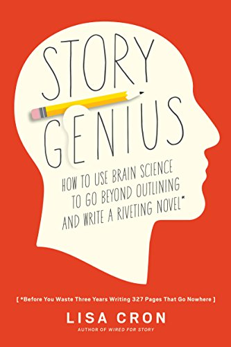 Story Genius: How to Use Brain Science to Go Beyond Outlining and Write a Riveting Novel (Before You Waste Three Years Writing 327 Pages That Go Nowhere) cover