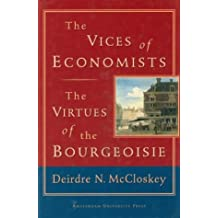 The Vices of Economists; The Virtues of the Bourgeoisie
