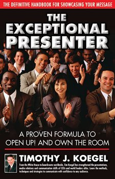 Download The Exceptional Presenter: A Proven Formula to Open Up! and Own the Room ebook