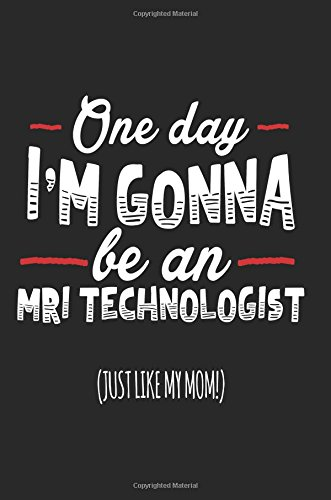 Download One Day I'm Gonna Be An MRI Technologist (Just Like My Mom!): Blank Lined Notebook Journal ebook
