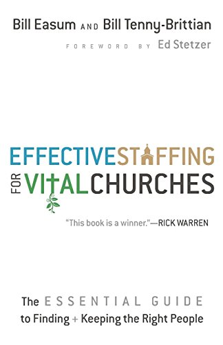 Effective Staffing for Vital Churches: The Essential Guide to Finding and Keeping the Right People