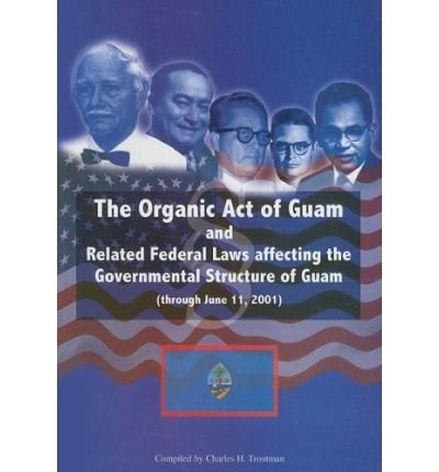 The Organic Act of Guam: And Related Federal Laws Affecting the Governmental Structure of Guam (through June 11, 2001) (Paperback) - Common ebook