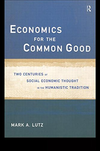 Economics for the Common Good: Two Centuries of Economic Thought in the Humanist Tradition (Routledge Advances in Social