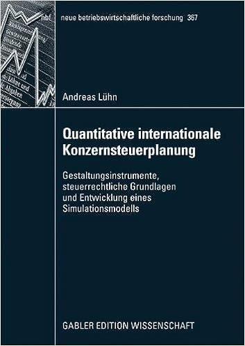 Quantitative Internationale Konzernsteuerplanung: Gestaltungsinstrumente, Steuerrechtliche Grundlagen und Entwicklung eines Simulationsmodells (German ... betriebswirtschaftliche forschung (nbf))