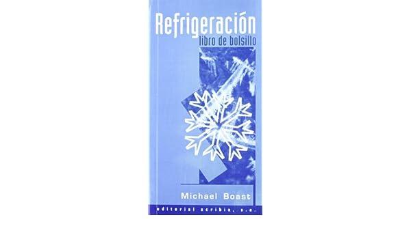 Refrigeracion - Libro de Bolsillo (Spanish Edition): Michael Boast: 9788420008370: Amazon.com: Books