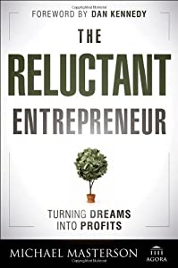 The Reluctant Entrepreneur: Turning Dreams into Profits from Wiley