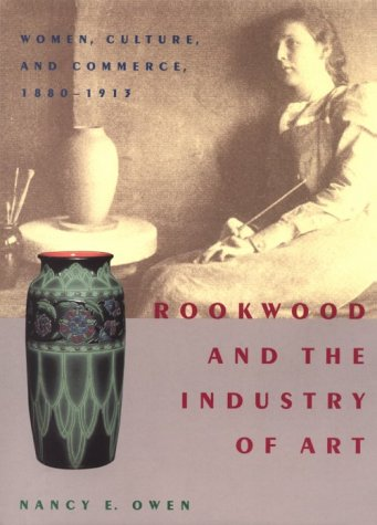 Rookwood and the Industry of Art: Women, Culture, and Commerce, 1880–1913 pdf epub