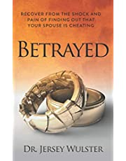 Betrayed: Recover from the Shock and Pain of Finding Out That Your Spouse Is Cheating