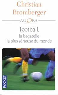Football, la bagatelle la plus sérieuse du monde par Christian Bromberger
