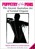 Puppetry Of The Penis: (The Ancient Australian Art of Genital Origami)
