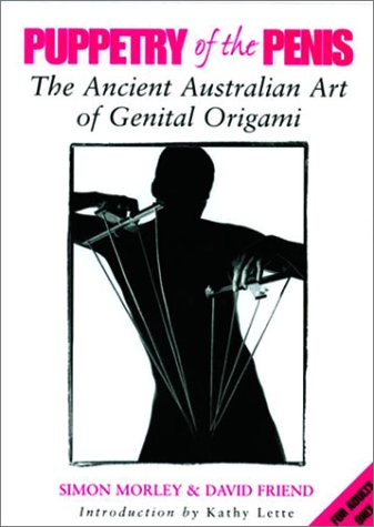 Puppetry Of The Penis: (The Ancient Australian Art of Genital Origami) por Simon Morley