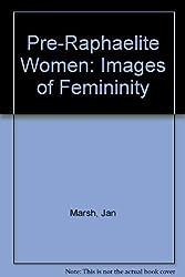 Pre-Raphaelite Women Images Of Femininity by Jan Marsh (1988-12-13)