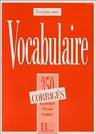 Vocabulaire: 350 exercices, textes et glossaires : corrigés par Roland Eluerd