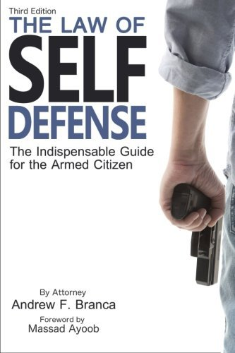 The Law of Self Defense, 3rd Edition by Andrew F Branca (2016-04-26)