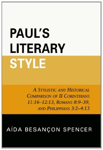 Read Online By Aida Besancon Spencer Paul's Literary Style: A Stylistic and Historical Comparison of II Corinthians 11:16-12:13, Romans 8 [Paperback] PDF