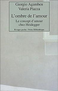 L'Ombre de l'amour : Le Concept de l'amour chez Heidegger par Giorgio Agamben