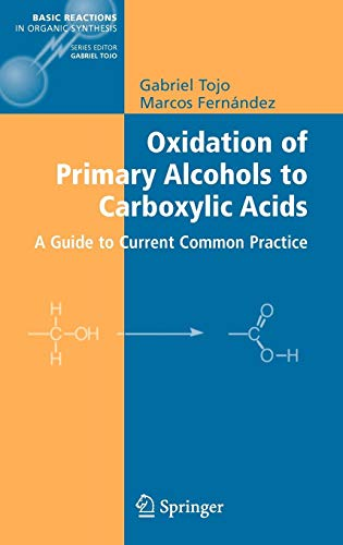 Oxidation of Primary Alcohols to Carboxylic Acids: A Guide to Current Common Practice (Basic Reactions in Organic Synthesis)