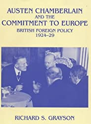 Austen Chamberlain and the Commitment to Europe: British Foreign Policy 1924-1929: British Foreign Policy, 1924-29