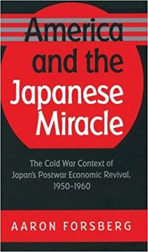 America and the Japanese Miracle: The Cold War Context of Japan's Postwar Economic Revival, 1950-1960 (The Luther H. Hodges Jr. and Luther H. Hodges Entrepreneurship, and Public Policy)