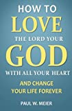 img - for How To Love The Lord Your God With All Your Heart and Change Your Life Forever book / textbook / text book