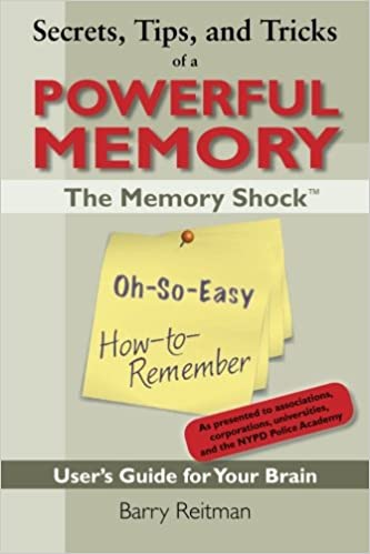 Secrets tips and tricks of a powerful memory the memory shock oh secrets tips and tricks of a powerful memory the memory shock oh so easy how to remember users guide for your brain barry reitman 9780985113315 fandeluxe Image collections