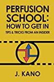 Perfusion School: How to Get In: Tips & Trick from an Insider (2nd ed.)