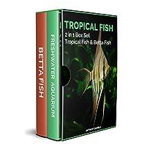Tropical Fish: 2 Manuscripts In One Book—Freshwater Aquariums & Betta Fish