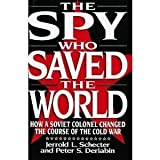 Book cover for The Spy Who Saved the World: How a Soviet Colonel Changed the Course of the Cold War