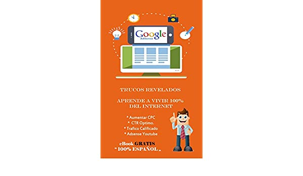 Google Adsense - Trucos Revelados: Aprende a vivir 100% del Internet eBook: Bruno Ramos: Amazon.es: Tienda Kindle