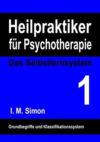 Heilpraktiker für Psychotherapie. Das Selbstlernsystem Band 1: Grundbegriffe und Klassifikationssystem