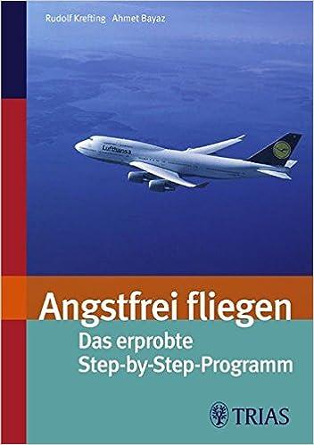 Angsfrei fliegen: Das erprobte Step-by-Step-Programm (German Edition)