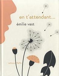 En t'attendant par Emilie Vast