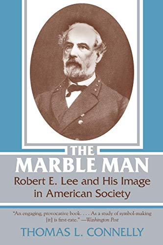 The Marble Man: Robert E. Lee and His Image in American Society
