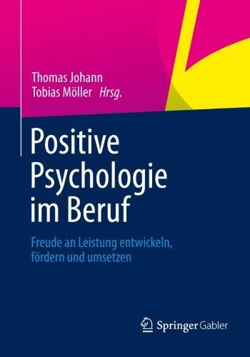 positive-psychologie-im-beruf-freude-an-leistung-entwickeln-frdern-und-umsetzen-german-edition