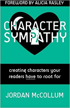 Character Sympathy: creating characters your readers HAVE to root for: Volume 2 (Writing Craft)