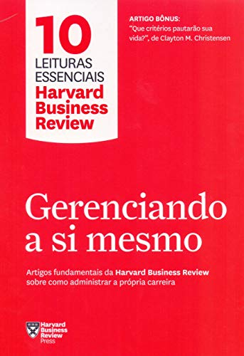 Gerenciando a si mesmo: Artigos fundamentais da Harvard Business Review sobre como administrar a própria carreira