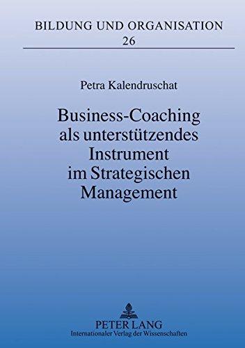 Business-Coaching als unterstützendes Instrument im Strategischen Management (Bildung und Organisation)