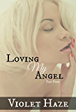 Loving My Angel: Part Four