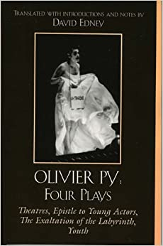 Olivier Py: Four Plays: Theatres, Epistle to Young Actors, The Exaltation of the Labyrinth, Youth