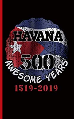 Havana 500 Awesome Years Journal Notebook: Habana 500th Anniversary 1519-2019, Cuba Flag Notebook, 100 Lined Pages + 8 Blank Sheets, Travel Size (Cuba Travel Gifts Vol 7)