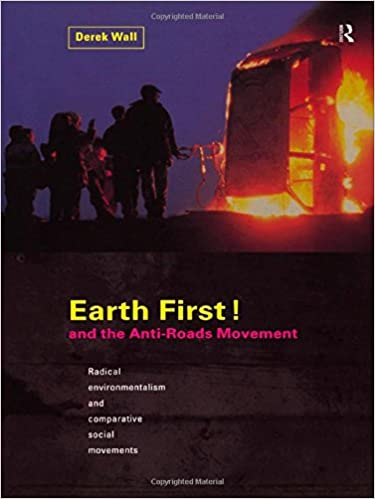 Earth First! and the Anti-Roads Movement: Radical Environmentalism and Comparative Social Movements