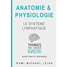 "Anatomie et physiologie ""le système lymphatique"": Things you should know (Questions and answers) (French Edition)"