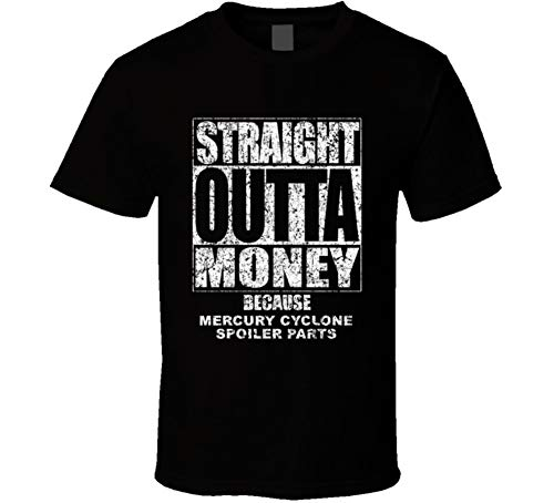Cyclone Spoiler - Straight Outta Money Mercury Cyclone Spoiler Car Lover Enthusiast Cool Worn Look T Shirt XL Black