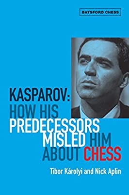 Kasparov: How His Predecessors Misled Him About Chess (Batsford Chess)