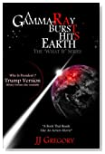 A Gamma-Ray Burst Hits Earth Trump Version: The What If Series