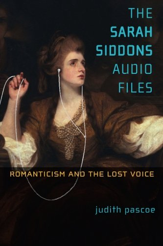 The Sarah Siddons Audio Files: Romanticism and the Lost Voice (Theater: Theory/Text/Performance)