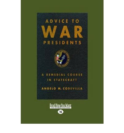 [ Advice to War Presidents: A Remedial Course in Statecraft - Large Print ] By Codevilla, Angelo M ( Author ) [ 2010 ) [ Paperback ]