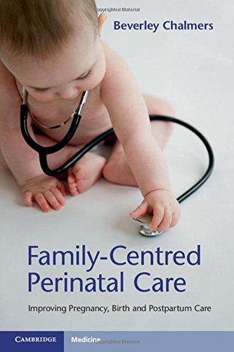 FAMILY-CENTRED PERINATAL CARE: IMPROVING PREGNANCY, BIRTH AND POSTPARTUM CARE 1ST EDITION 1