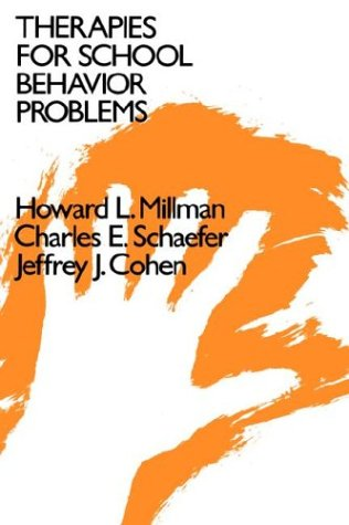 Therapies for School Behavior Problems: A Handbook of Practical Interventions (The Jossey-Bass Social and Behavioral Sci