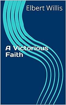 A Victorious Faith by [Willis, Elbert]